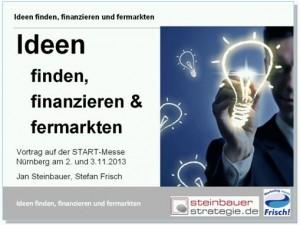 """Vortrag """"Ideen finden, finanzieren und fermarkten"""" auf der START-Messe Nürnberg"""