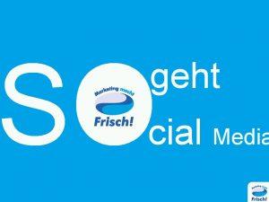 So geht Social Media – Eine Slideshare-Präsentation